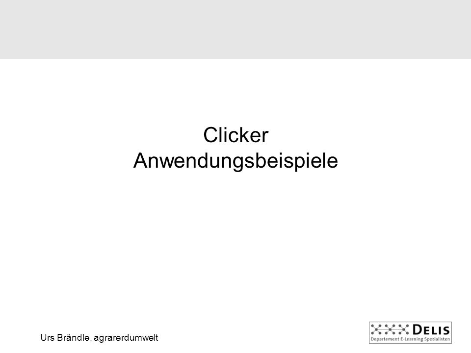 Urs Brändle, agrarerdumwelt Clicker Anwendungsbeispiele