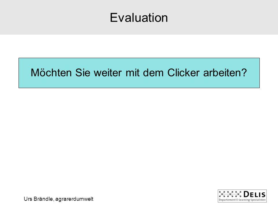 Urs Brändle, agrarerdumwelt Möchten Sie weiter mit dem Clicker arbeiten? Evaluation