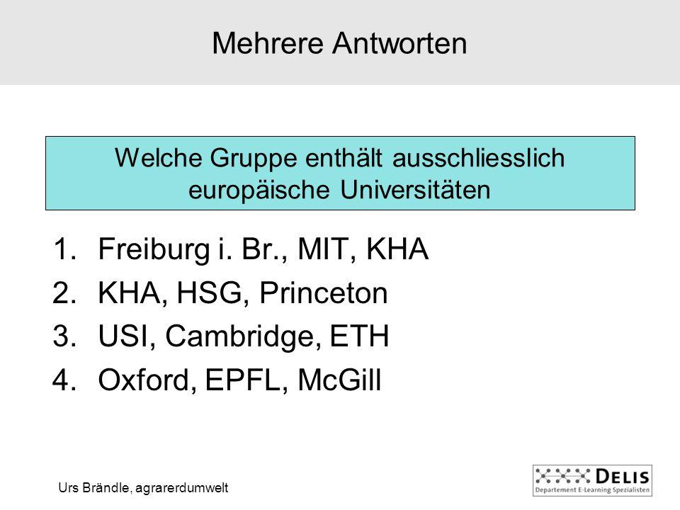 Urs Brändle, agrarerdumwelt Welche Gruppe enthält ausschliesslich europäische Universitäten Mehrere Antworten 1.Freiburg i.