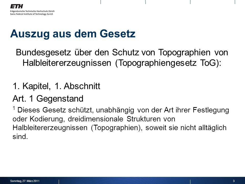 3Sonntag, 27. März 2011 Auszug aus dem Gesetz Bundesgesetz über den Schutz von Topographien von Halbleitererzeugnissen (Topographiengesetz ToG): 1. Ka