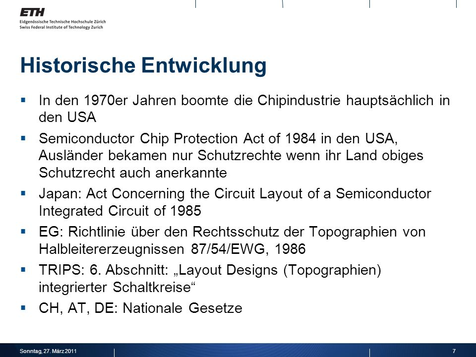7Sonntag, 27. März 2011 Historische Entwicklung In den 1970er Jahren boomte die Chipindustrie hauptsächlich in den USA Semiconductor Chip Protection A