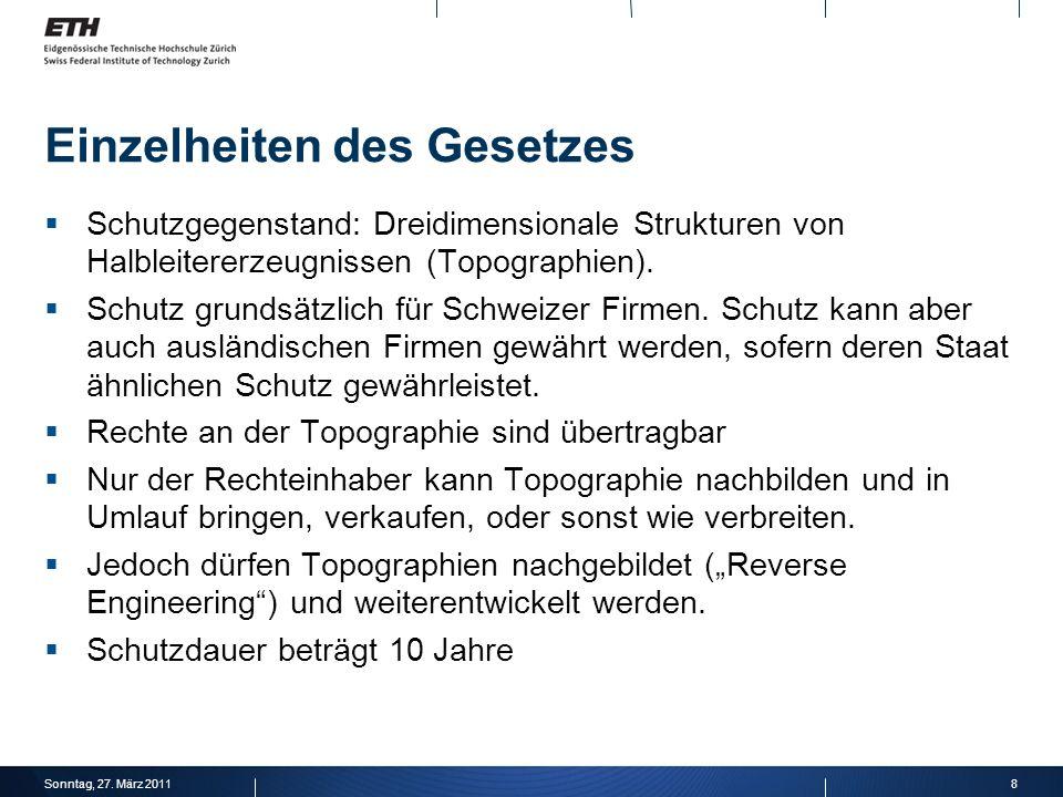 8Sonntag, 27. März 2011 Einzelheiten des Gesetzes Schutzgegenstand: Dreidimensionale Strukturen von Halbleitererzeugnissen (Topographien). Schutz grun