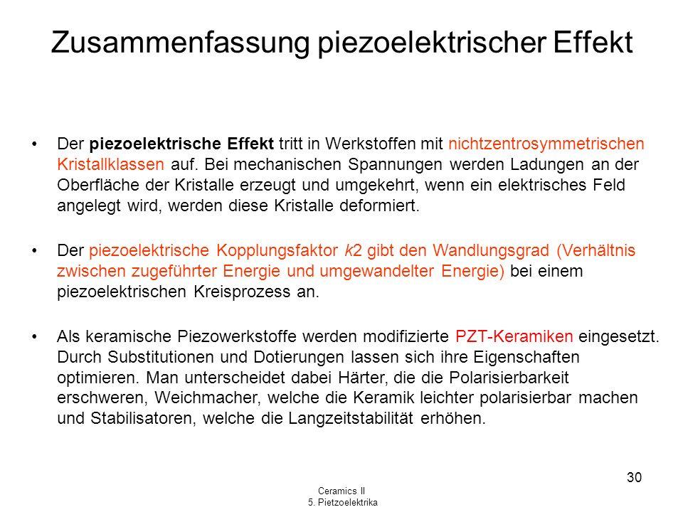 Ceramics II 5. Pietzoelektrika 30 Zusammenfassung piezoelektrischer Effekt Der piezoelektrische Effekt tritt in Werkstoffen mit nichtzentrosymmetrisch