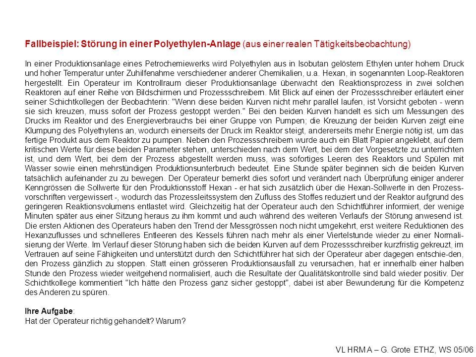 VL HRM A – G. Grote ETHZ, WS 05/06 Fallbeispiel: Störung in einer Polyethylen-Anlage (aus einer realen Tätigkeitsbeobachtung) In einer Produktionsanla