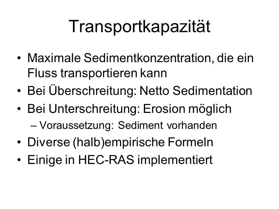 Transportkapazität Maximale Sedimentkonzentration, die ein Fluss transportieren kann Bei Überschreitung: Netto Sedimentation Bei Unterschreitung: Eros
