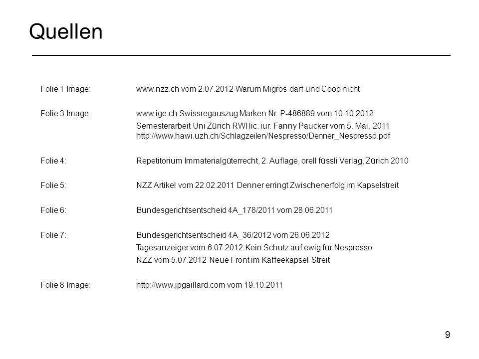 9 Quellen Folie 1 Image:www.nzz.ch vom 2.07.2012 Warum Migros darf und Coop nicht Folie 3 Image:www.ige.ch Swissregauszug Marken Nr.