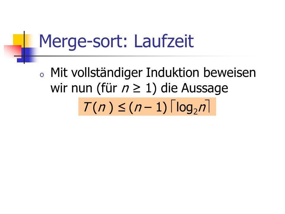 Merge-sort: Laufzeit o Mit vollständiger Induktion beweisen wir nun (für n 1) die Aussage T (n ) (n – 1) log 2 n