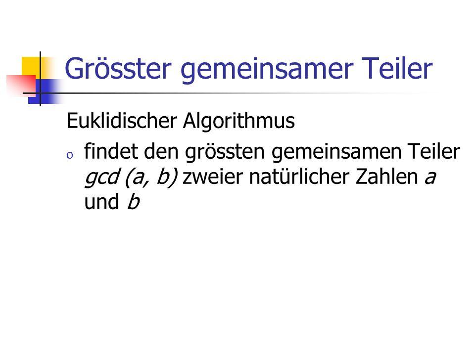 Grösster gemeinsamer Teiler Euklidischer Algorithmus o findet den grössten gemeinsamen Teiler gcd (a, b) zweier natürlicher Zahlen a und b