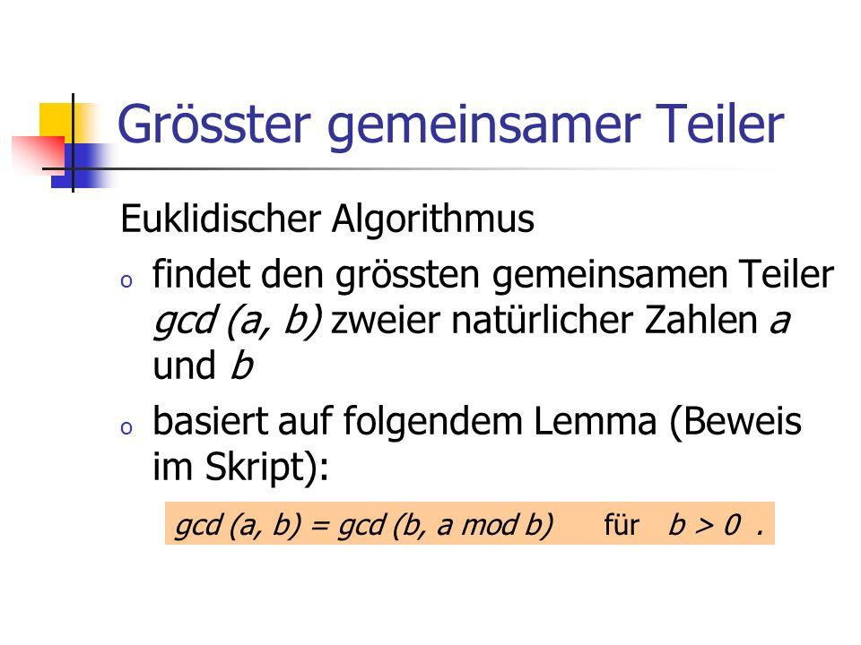Grösster gemeinsamer Teiler Euklidischer Algorithmus o findet den grössten gemeinsamen Teiler gcd (a, b) zweier natürlicher Zahlen a und b o basiert a