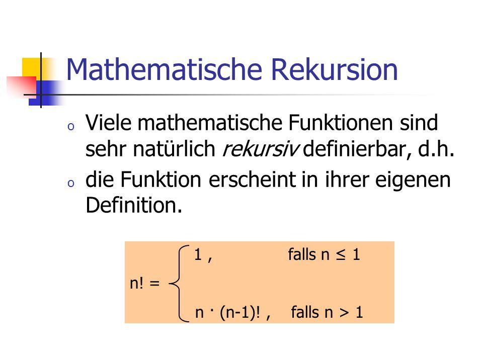 Mathematische Rekursion o Viele mathematische Funktionen sind sehr natürlich rekursiv definierbar, d.h. o die Funktion erscheint in ihrer eigenen Defi