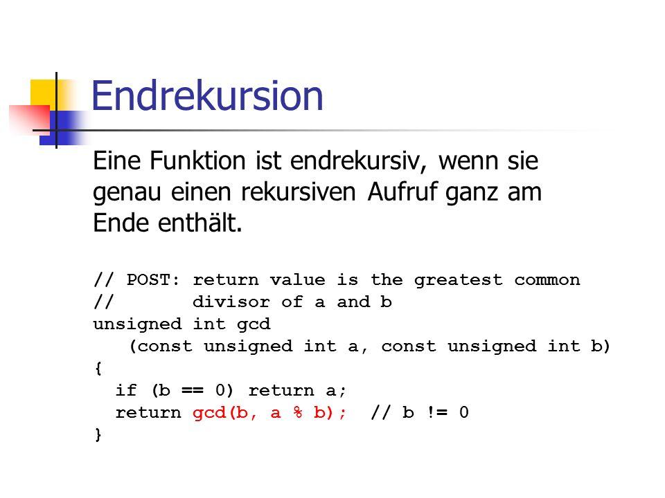 Endrekursion Eine Funktion ist endrekursiv, wenn sie genau einen rekursiven Aufruf ganz am Ende enthält. // POST: return value is the greatest common