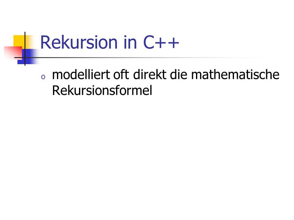 Rekursion in C++ o modelliert oft direkt die mathematische Rekursionsformel