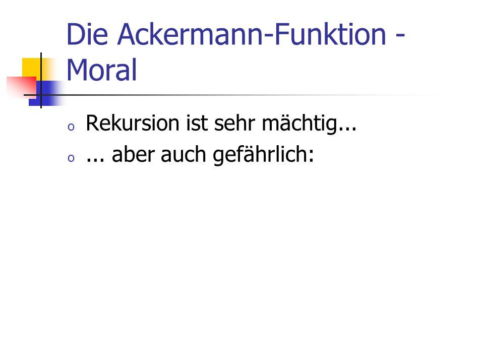 Die Ackermann-Funktion - Moral o Rekursion ist sehr mächtig... o... aber auch gefährlich:
