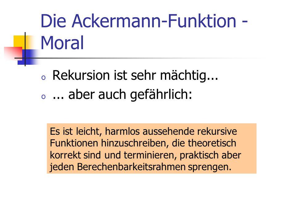 Die Ackermann-Funktion - Moral o Rekursion ist sehr mächtig... o... aber auch gefährlich: Es ist leicht, harmlos aussehende rekursive Funktionen hinzu