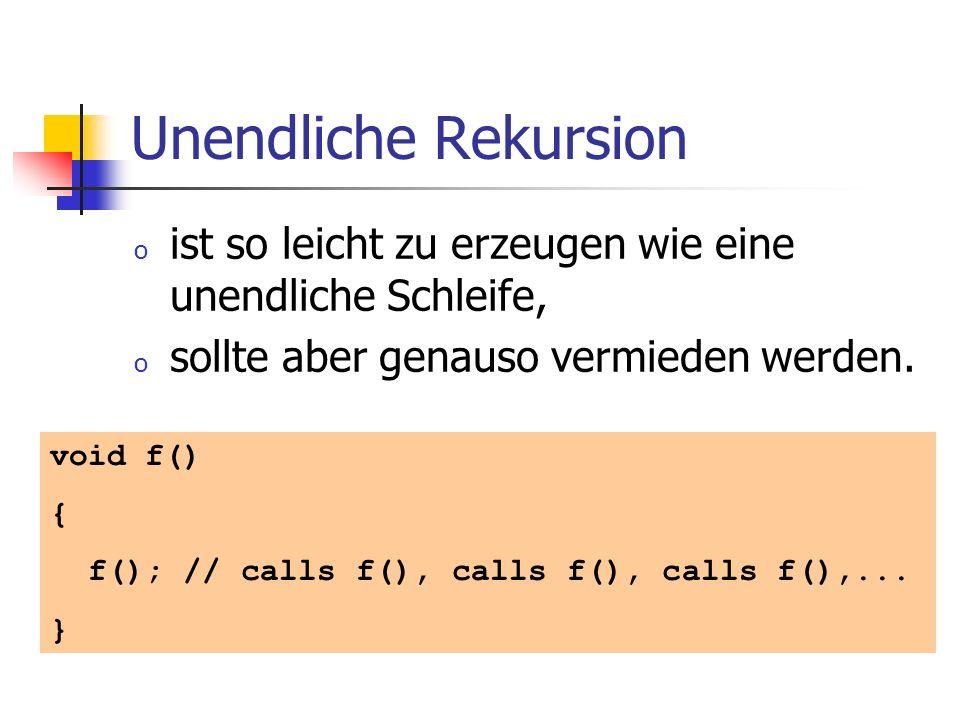 Unendliche Rekursion o ist so leicht zu erzeugen wie eine unendliche Schleife, o sollte aber genauso vermieden werden. void f() { f(); // calls f(), c
