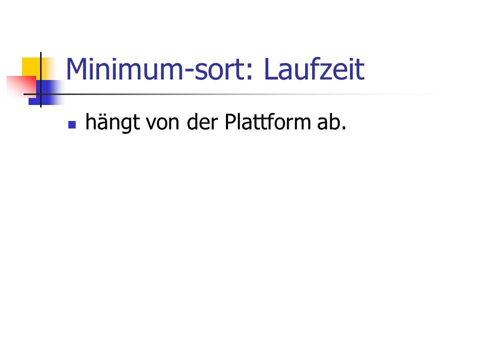 Minimum-sort: Laufzeit hängt von der Plattform ab.
