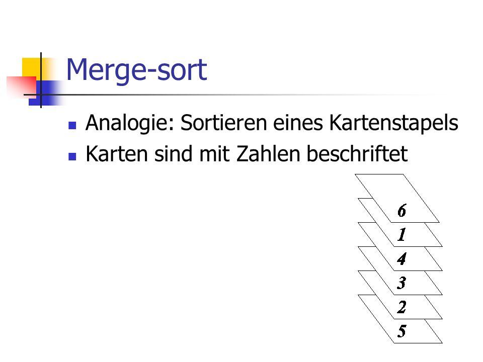 Merge-sort Analogie: Sortieren eines Kartenstapels Karten sind mit Zahlen beschriftet