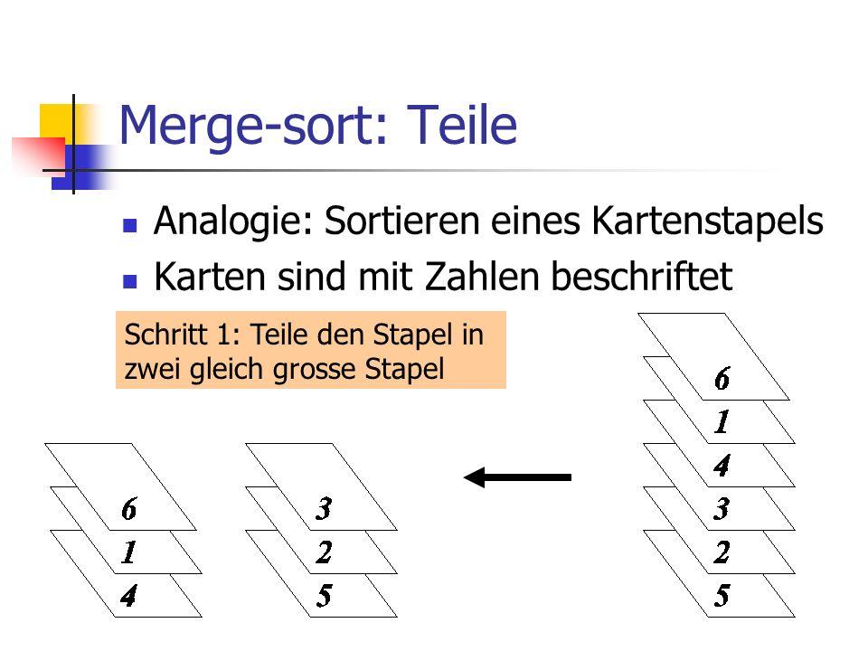 Merge-sort: Teile Analogie: Sortieren eines Kartenstapels Karten sind mit Zahlen beschriftet Schritt 1: Teile den Stapel in zwei gleich grosse Stapel