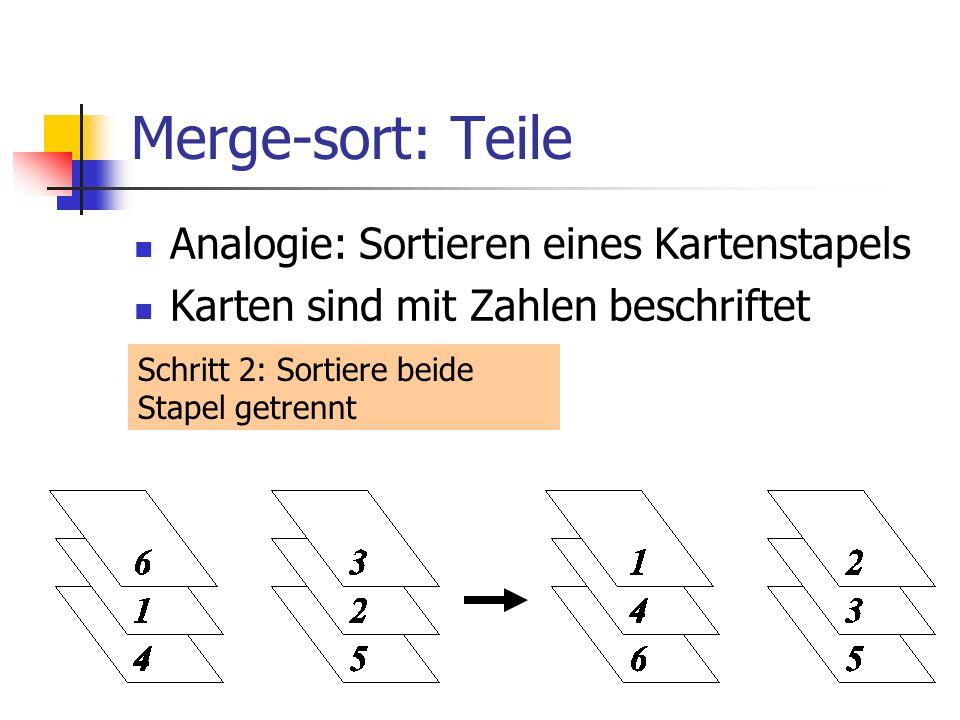 Merge-sort: Teile Analogie: Sortieren eines Kartenstapels Karten sind mit Zahlen beschriftet Schritt 2: Sortiere beide Stapel getrennt