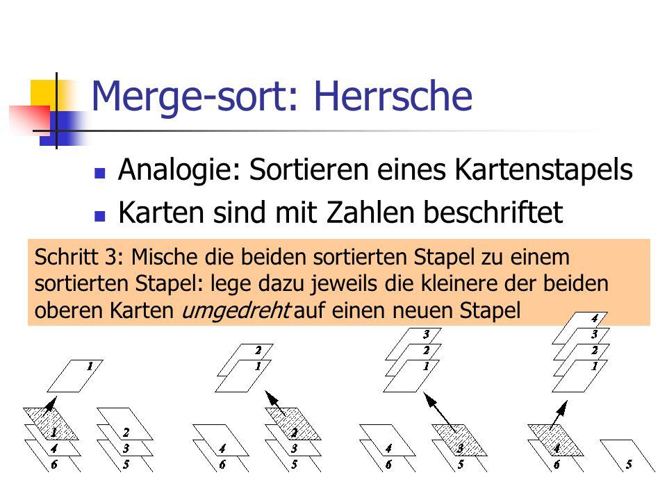 Merge-sort: Herrsche Analogie: Sortieren eines Kartenstapels Karten sind mit Zahlen beschriftet Schritt 3: Mische die beiden sortierten Stapel zu eine