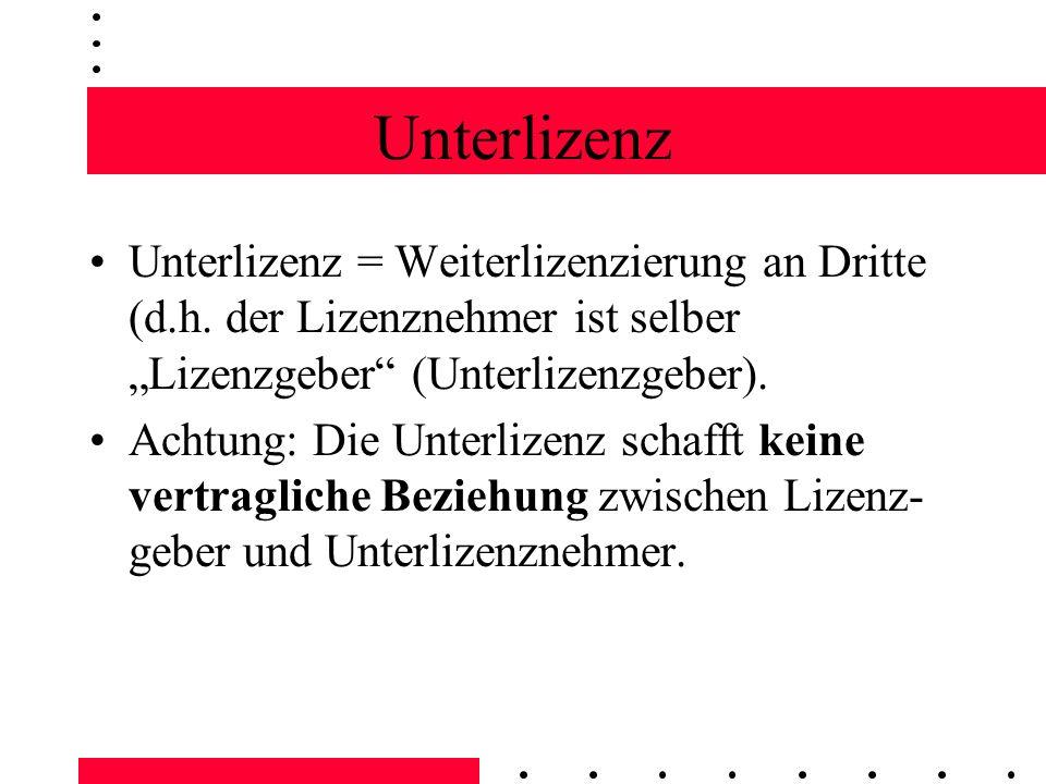 Unterlizenz Unterlizenz = Weiterlizenzierung an Dritte (d.h. der Lizenznehmer ist selber Lizenzgeber (Unterlizenzgeber). Achtung: Die Unterlizenz scha