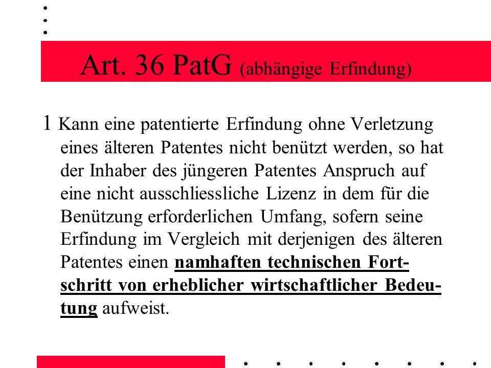 Art. 36 PatG (abhängige Erfindung) 1 Kann eine patentierte Erfindung ohne Verletzung eines älteren Patentes nicht benützt werden, so hat der Inhaber d