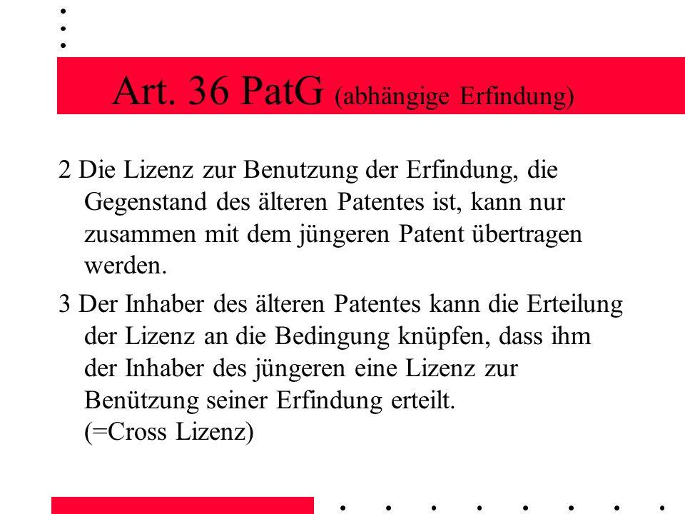 Art. 36 PatG (abhängige Erfindung) 2 Die Lizenz zur Benutzung der Erfindung, die Gegenstand des älteren Patentes ist, kann nur zusammen mit dem jünger