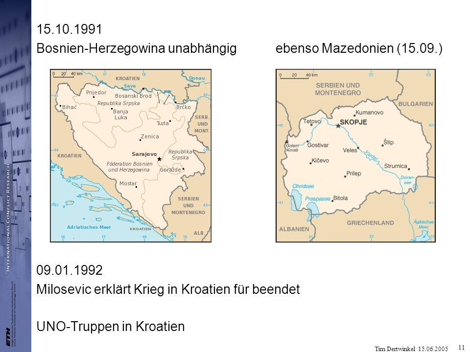 Tim Dertwinkel 15.06.2005 11 15.10.1991 Bosnien-Herzegowina unabhängig ebenso Mazedonien (15.09.) 09.01.1992 Milosevic erklärt Krieg in Kroatien für b