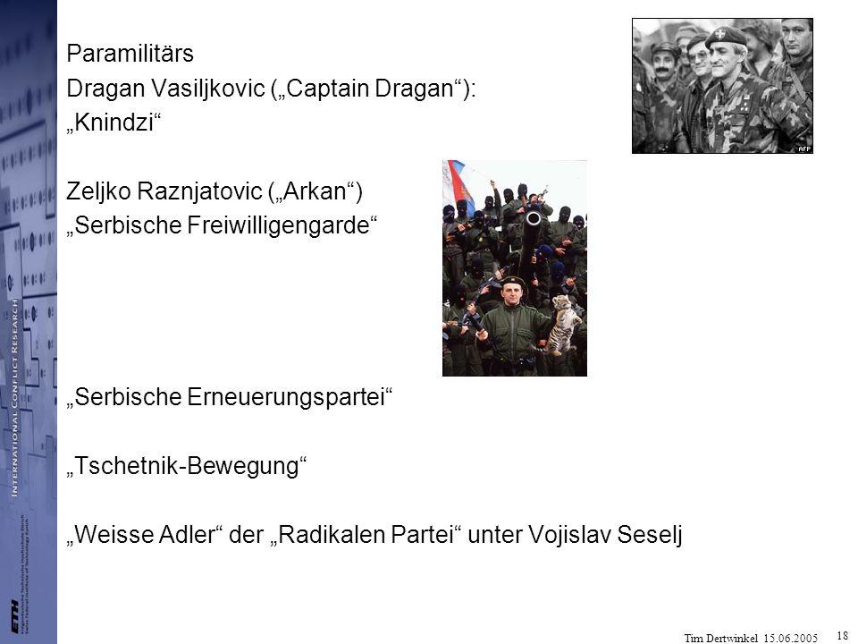 Tim Dertwinkel 15.06.2005 18 Paramilitärs Dragan Vasiljkovic (Captain Dragan): Knindzi Zeljko Raznjatovic (Arkan) Serbische Freiwilligengarde Serbisch