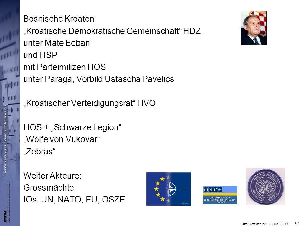 Tim Dertwinkel 15.06.2005 19 Bosnische Kroaten Kroatische Demokratische Gemeinschaft HDZ unter Mate Boban und HSP mit Parteimilizen HOS unter Paraga,