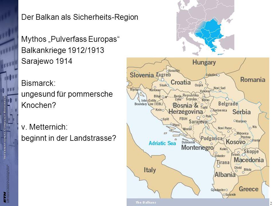 Tim Dertwinkel 15.06.2005 2 Der Balkan als Sicherheits-Region Mythos Pulverfass Europas Balkankriege 1912/1913 Sarajewo 1914 Bismarck: ungesund für po