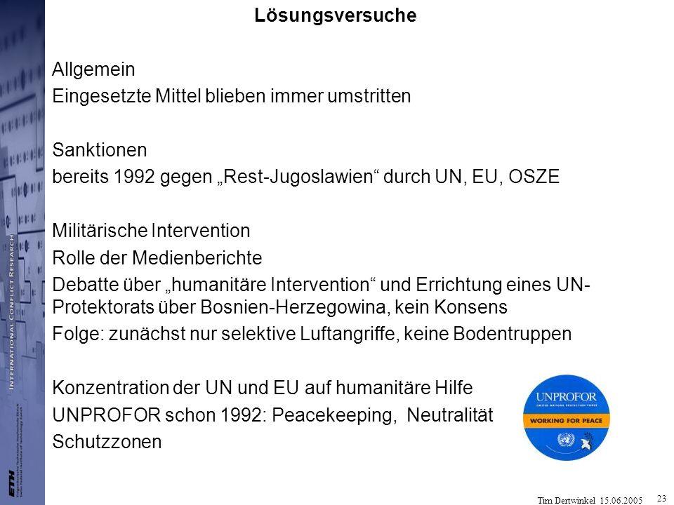 Tim Dertwinkel 15.06.2005 23 Lösungsversuche Allgemein Eingesetzte Mittel blieben immer umstritten Sanktionen bereits 1992 gegen Rest-Jugoslawien durc