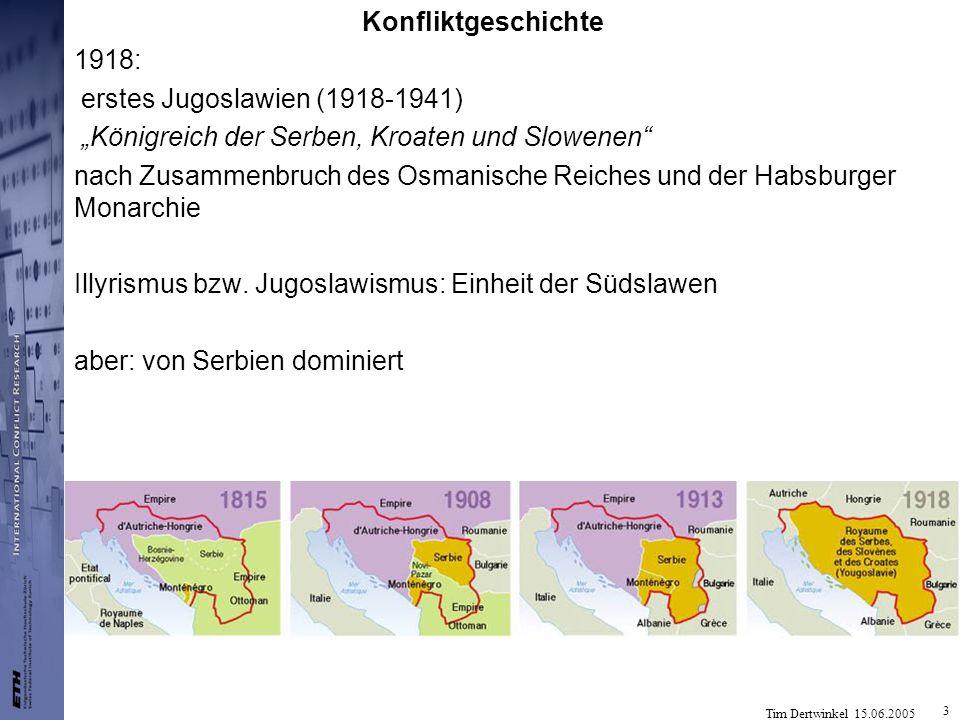 Tim Dertwinkel 15.06.2005 3 Konfliktgeschichte 1918: erstes Jugoslawien (1918-1941) Königreich der Serben, Kroaten und Slowenen nach Zusammenbruch des