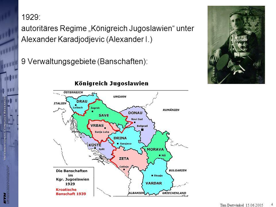 Tim Dertwinkel 15.06.2005 4 1929: autoritäres Regime Königreich Jugoslawien unter Alexander Karadjodjevic (Alexander I.) 9 Verwaltungsgebiete (Banscha