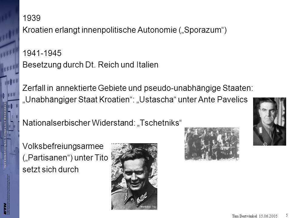 Tim Dertwinkel 15.06.2005 5 1939 Kroatien erlangt innenpolitische Autonomie (Sporazum) 1941-1945 Besetzung durch Dt. Reich und Italien Zerfall in anne