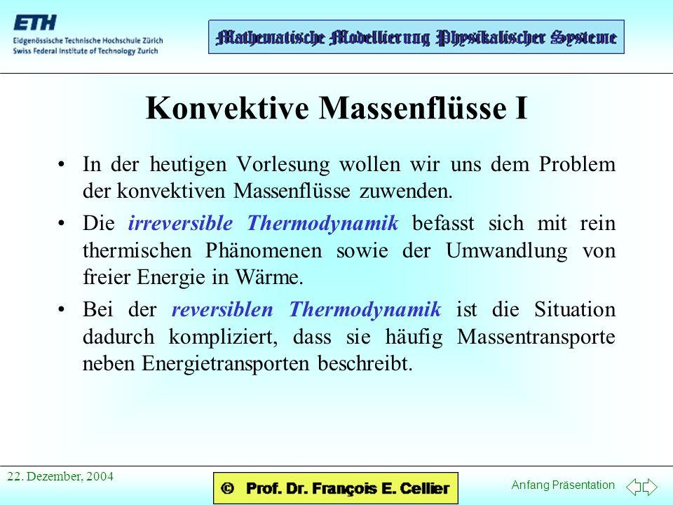 Anfang Präsentation 22. Dezember, 2004 Konvektive Massenflüsse I In der heutigen Vorlesung wollen wir uns dem Problem der konvektiven Massenflüsse zuw