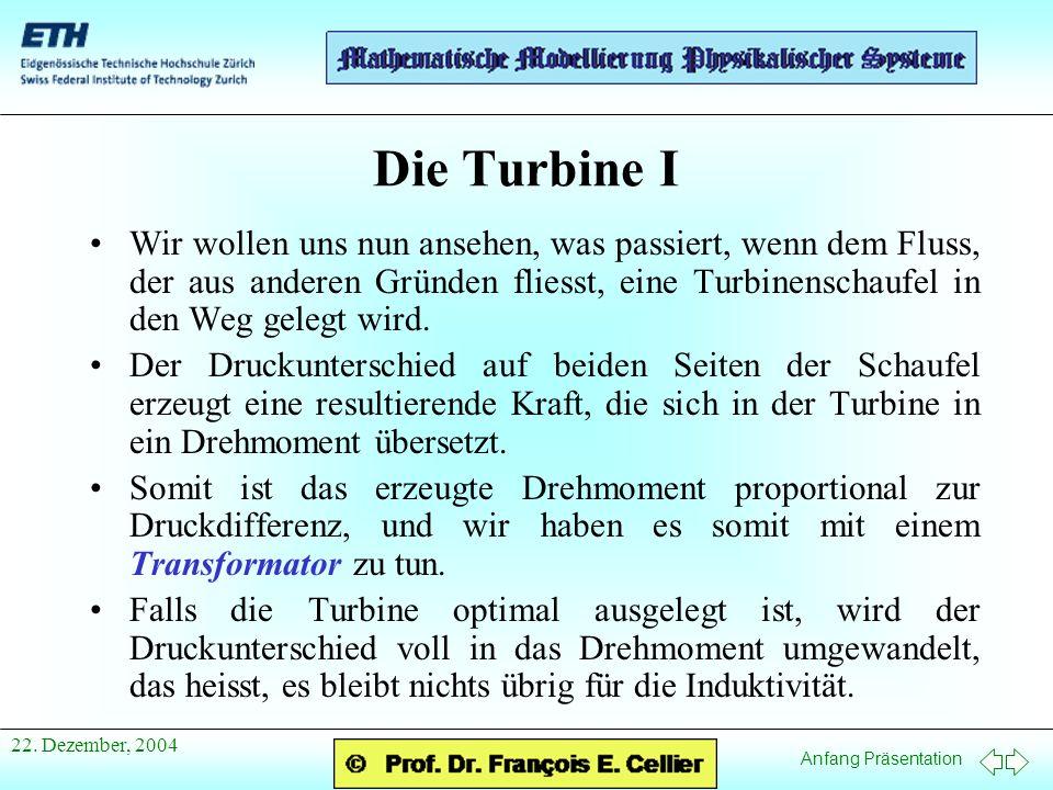 Anfang Präsentation 22. Dezember, 2004 Die Turbine I Wir wollen uns nun ansehen, was passiert, wenn dem Fluss, der aus anderen Gründen fliesst, eine T