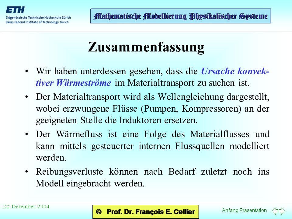 Anfang Präsentation 22. Dezember, 2004 Zusammenfassung Wir haben unterdessen gesehen, dass die Ursache konvek- tiver Wärmeströme im Materialtransport
