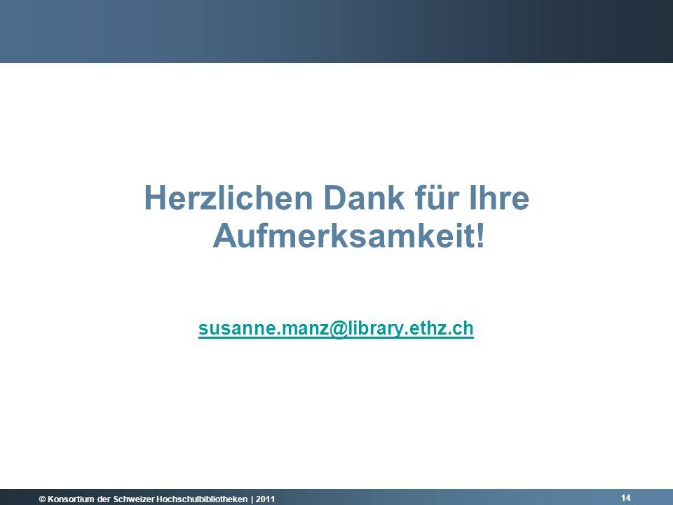 © Konsortium der Schweizer Hochschulbibliotheken | 2011 Herzlichen Dank für Ihre Aufmerksamkeit.