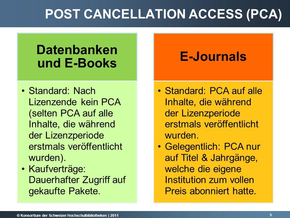 © Konsortium der Schweizer Hochschulbibliotheken | 2011 Datenbanken und E-Books Standard: Nach Lizenzende kein PCA (selten PCA auf alle Inhalte, die während der Lizenzperiode erstmals veröffentlicht wurden).