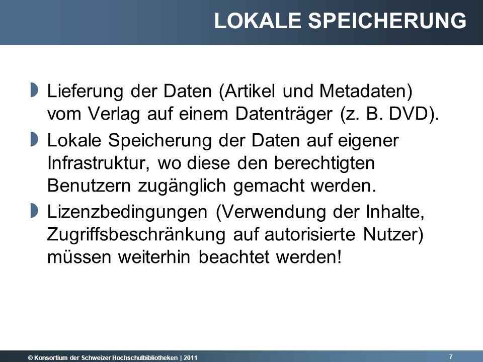 © Konsortium der Schweizer Hochschulbibliotheken | 2011 Lieferung der Daten (Artikel und Metadaten) vom Verlag auf einem Datenträger (z.