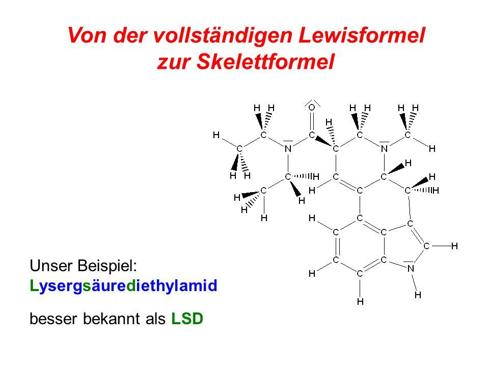 Unser Beispiel: Lysergsäurediethylamid Von der vollständigen Lewisformel zur Skelettformel