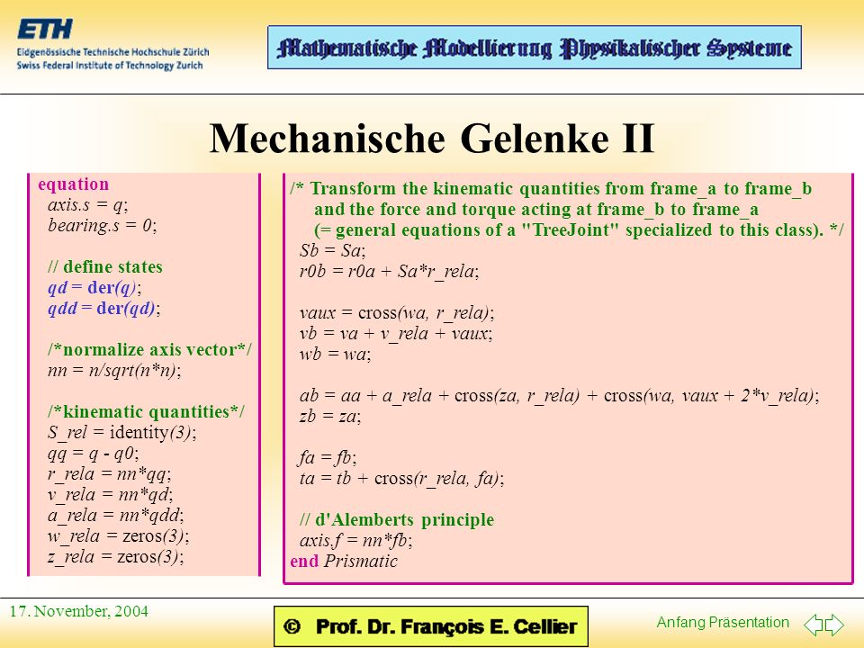 Anfang Präsentation 17. November, 2004 Mechanische Gelenke II equation axis.s = q; bearing.s = 0; // define states qd = der(q); qdd = der(qd); /*norma