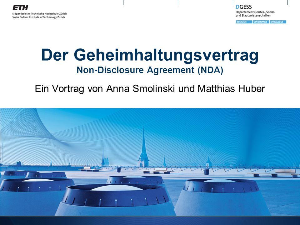 Der Geheimhaltungsvertrag Non-Disclosure Agreement (NDA) Ein Vortrag von Anna Smolinski und Matthias Huber