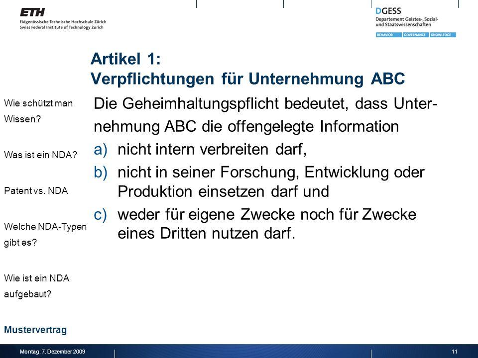 Die Geheimhaltungspflicht bedeutet, dass Unter- nehmung ABC die offengelegte Information a)nicht intern verbreiten darf, b)nicht in seiner Forschung,