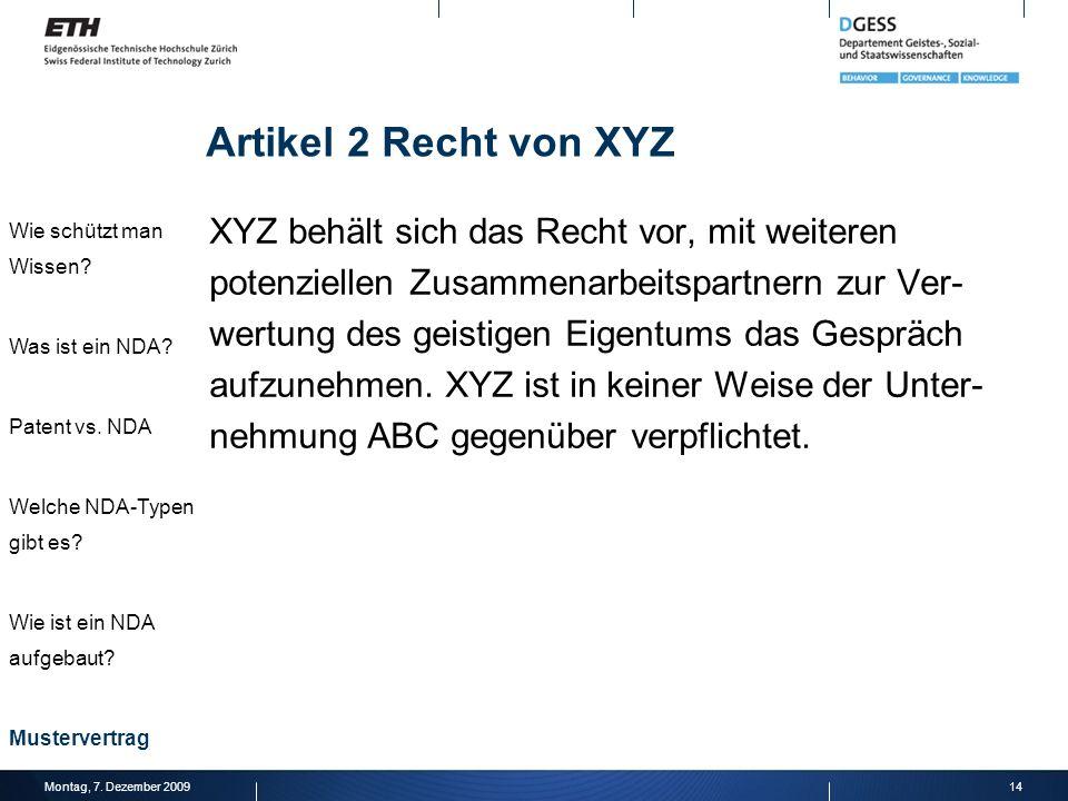Artikel 2 Recht von XYZ XYZ behält sich das Recht vor, mit weiteren potenziellen Zusammenarbeitspartnern zur Ver- wertung des geistigen Eigentums das