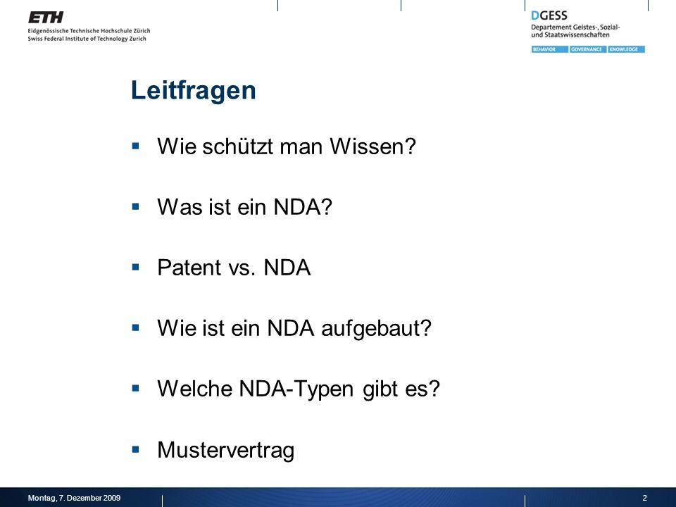 Leitfragen Wie schützt man Wissen? Was ist ein NDA? Patent vs. NDA Wie ist ein NDA aufgebaut? Welche NDA-Typen gibt es? Mustervertrag Montag, 7. Dezem