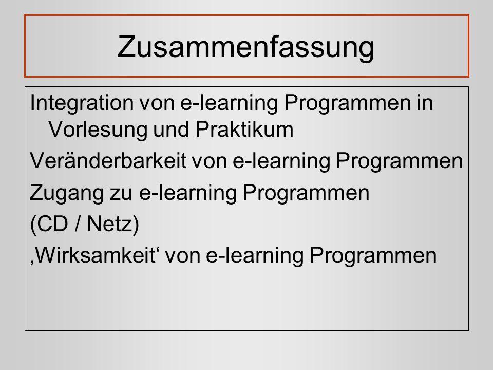 Zusammenfassung Integration von e-learning Programmen in Vorlesung und Praktikum Veränderbarkeit von e-learning Programmen Zugang zu e-learning Progra