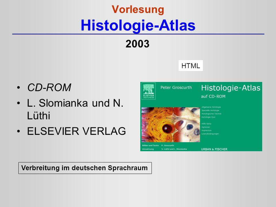 Vorlesung Histologie-Atlas CD-ROM L. Slomianka und N. Lüthi ELSEVIER VERLAG HTML Verbreitung im deutschen Sprachraum 2003