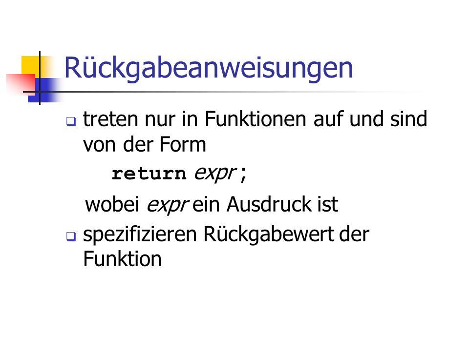 Rückgabeanweisungen treten nur in Funktionen auf und sind von der Form return expr ; wobei expr ein Ausdruck ist spezifizieren Rückgabewert der Funktion